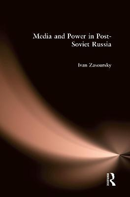 Media and Power in Post-Soviet Russia