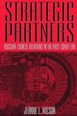 Strategic Partners: Russian-Chinese Relations in the Post-Soviet Era