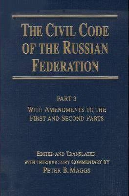 Civil Code of the Russian Federation: Civil Code of the Russian Federation: Pt. 3: With Amendments to the First and Second Parts With Amendments to the First and Second Parts Pt. 3