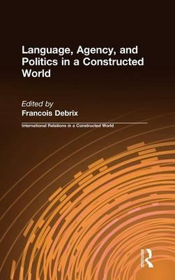 Language, Agency, and Politics in a Constructed World