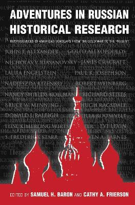 Adventures in Russian Historical Research: Reminiscences of American Scholars from the Cold War to the Present