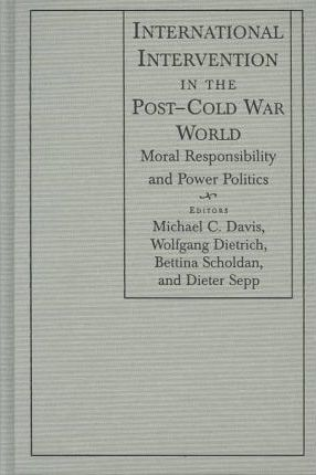 International Intervention in the Post-Cold War World: Moral Responsibility and Power Politics