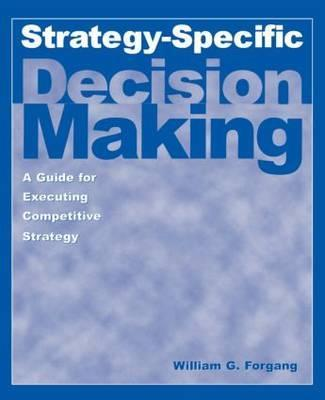 Strategy-specific Decision Making: A Guide for Executing Competitive Strategy