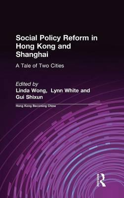 Social Policy Reform in Hong Kong and Shanghai: A Tale of Two Cities