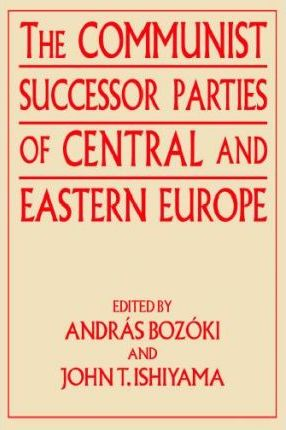 The Communist Successor Parties of Central and Eastern Europe