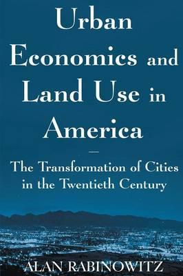 Urban Economics and Land Use in America: The Transformation of Cities in the Twentieth Century