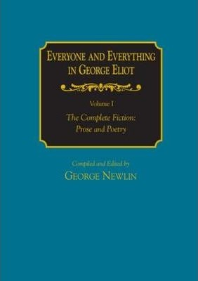 Everyone and Everything in George Eliot: v. 1: The Complete Fiction: Prose and Poetry: v. 2: Complete Nonfiction, the Taxonomy, and the Topicon