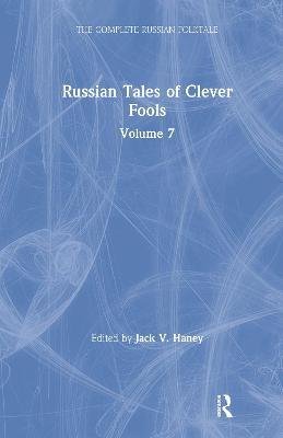 Russian Tales of Clever Fools: Complete Russian Folktale: Volume 7