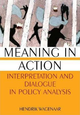 Meaning in Action: Interpretation and Dialogue in Policy Analysis
