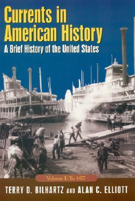 Currents in American History: A Brief History of the United States, Volume I: To 1877