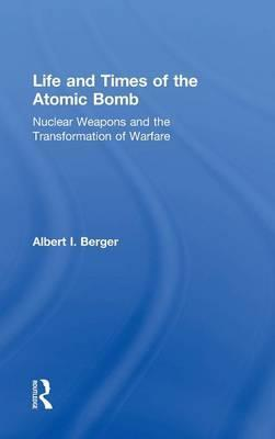 Life and Times of the Atomic Bomb