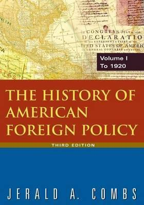 The History of American Foreign Policy: To 1920 Volume 1