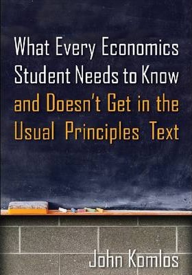 What Every Economics Student Needs to Know and Doesn't Get in the Usual Principles Text 2014
