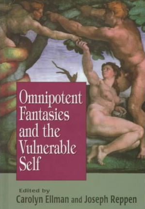 Omnipotent Fantasies and the Vulnerable Self