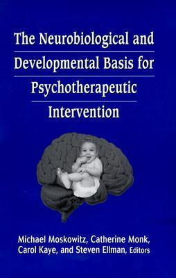 The Neurobiological and Developmental Basis for Psychotherapeutic Intervention