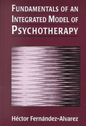 Fundamentals of an Integrated Model of Psychotherapy
