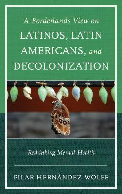 A Borderlands View on Latinos, Latin Americans, and Decolonization