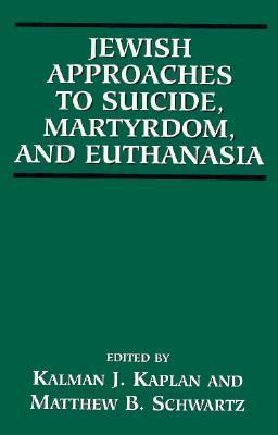 Jewish Approaches to Suicide, Martyrdom, and Euthanasia
