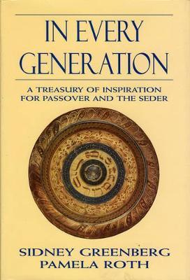 In Every Generation  A Treasury of Inspiration for Passover and the Seder