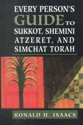 Every Person's Guide to Sukkot, Shemini Atzeret, and Simchat Torah