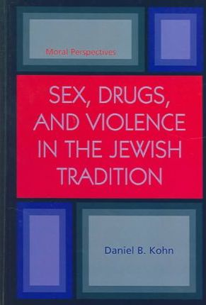 Sex, Drugs and Violence in the Jewish Tradition