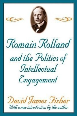 Romain Rolland and the Politics of the Intellectual Engagement