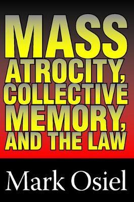 Mass Atrocity, Collective Memory and the Law