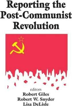 Reporting the Post-Communist Revolution
