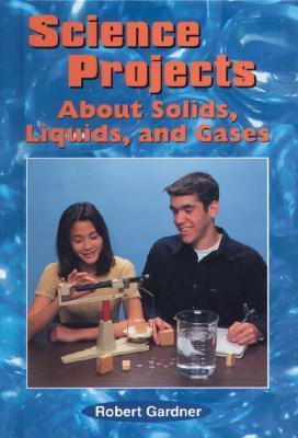 Science Projects about Solids, Liquids, and Gases
