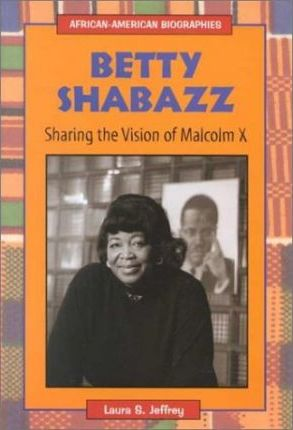 Betty Shabazz: Sharing the Vision of Malcolm X