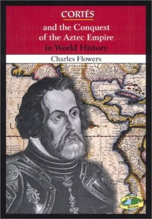 Cortes and the Conquest of the Aztec Empire in World History