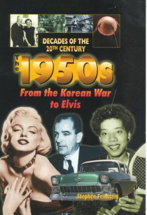 The 1950's from the Korean War to Elvis