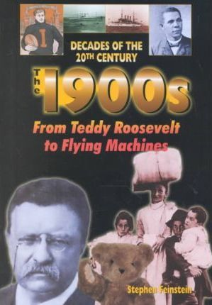 The 1900s from Teddy Roosevelt to Flying Machines