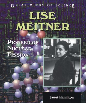 Lise Meitner : Pioneer of Nuclear Fission