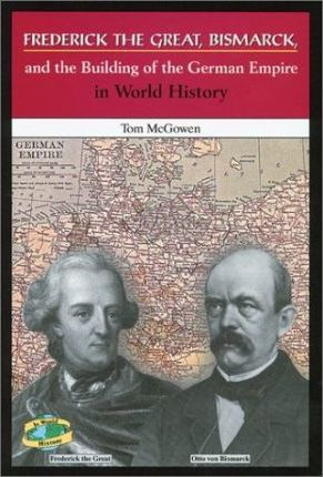Frederick the Great, Bismarck, and the Building of the German Empire in World History