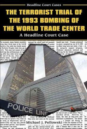The Terrorist Trial of the 1993 Bombing of the World Trade Center