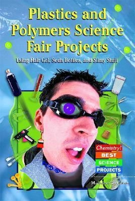 Plastics and Polymers Science Fair Projects Using Hair Gel, Soda Bottles, and Slimy Stuff