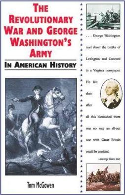 The Revolutionary War and George Washington's Army in American History
