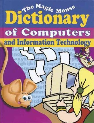 The Magic Mouse Dictionary of Computers and Information Technology