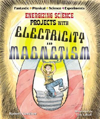 Energizing Science Projects with Electricity and Magnetism