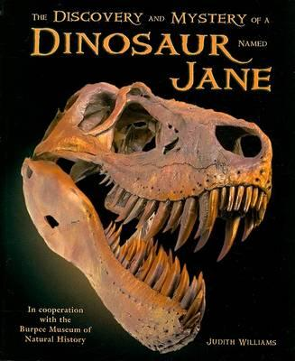 The Discovery and Mystery of a Dinosaur Named Jane