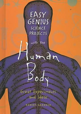 Easy Genius Science Projects with the Human Body