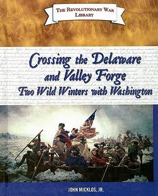 Crossing the Delaware and Valley Forge - Two Wild Winters with Washington