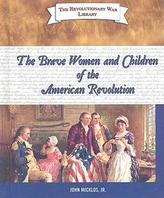 The Brave Women and Children of the American Revolution