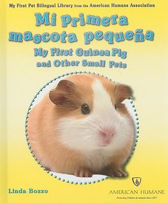 Mi Primera Mascota Pequena/My First Guinea Pig and Other Small Pets