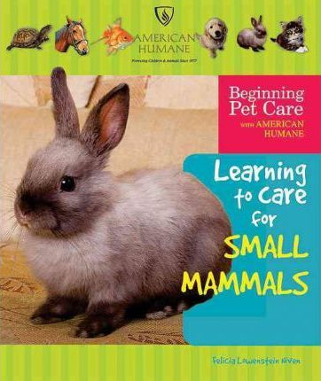 Learning to Care for Small Mammals