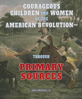 Courageous Children and Women of the American Revolution - Through Primary Sources