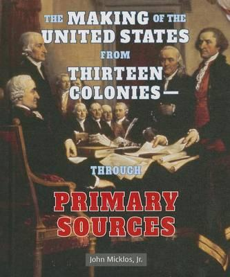 The Making of the United States from Thirteen Colonies - Through Primary Sources