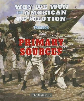 Why We Won the American Revolution - Through Primary Sources