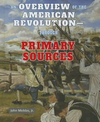 An Overview of the American Revolution - Through Primary Sources